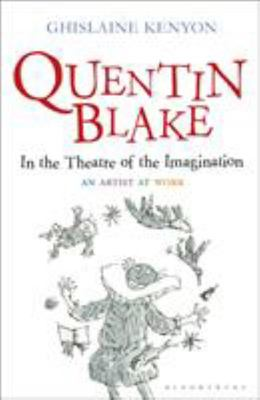 Quentin Blake: In The Theatre of Imagination. An Artist at Work