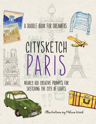Citysketch Paris - Nearly 100 Creative Prompts for Sketching the City of Lights