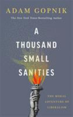 A Thousand Small Sanities - The Moral Adventure of Liberalism