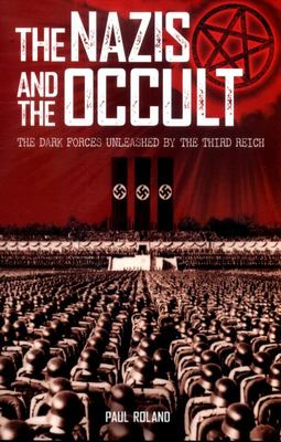 Nazis and the Occult - The Dark Forces Unleashed by the Third Reich