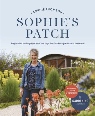 Sophie's Patch: Inspiration and Practical Ideas from the Popular Gardening Australia Presenter