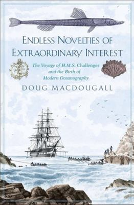 Endless Novelties of Extraordinary Interest - The Voyage of H. M. S. Challenger and the Birth of Modern Oceanography