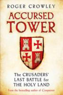 Accursed Tower: the Crusaders` Last Battle for the Holy Land