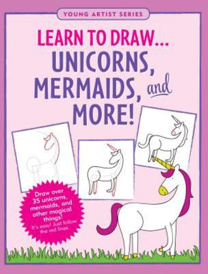 Learn to Draw... Unicorns, Mermaids & More!