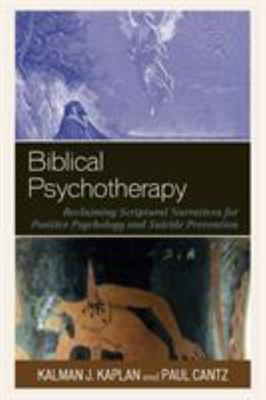 Biblical Psychotherapy - Reclaiming Scriptural Narratives for Positive Psychology and Suicide Prevention