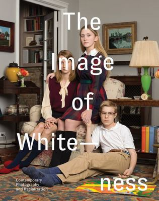 The Image of Whiteness - Contemporary Photography and Racialization