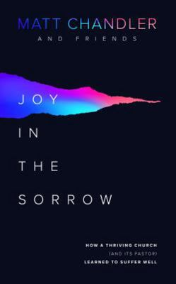 Joy in the Sorrow - How a Thriving Church (and Its Pastor) Learned to Suffer Well