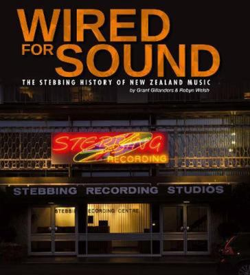 Wired For Sound: the Stebbing History of NZ Music