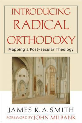 Introducing Radical Orthodoxy - Mapping a Post-Secular Theology