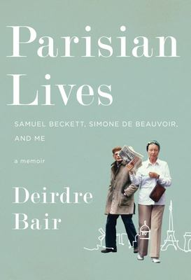Parisian Lives - Samuel Beckett, Simone de Beauvoir, and Me--A Memoir