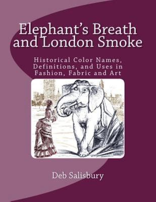 Elephant's Breath and London Smoke - Historical Color Names, Definitions, and Uses in Fashion, Fabric and Art