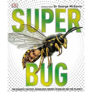 Super Bug: The Biggest, Fastest, Deadliest Creepy-Crawlers on the Planet (DK)