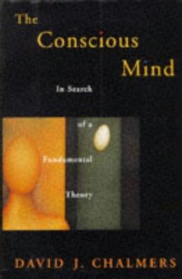 The Conscious Mind - In Search of a Fundamental Theory