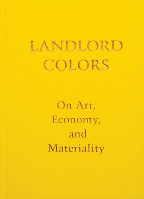 Landlord Colors - On Art, Economy, and Materiality