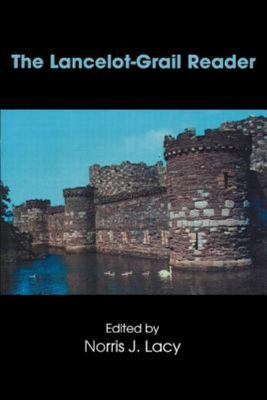 The Lancelot-Grail Reader - Selections from the Medieval French Arthurian Cycle