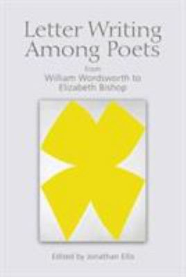 Letter Writing among Poets - From William Wordsworth to Elizabeth Bishop