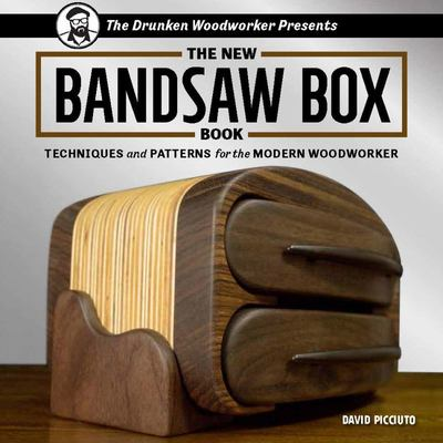 DRUNKEN WOODWORKER PRESENTS: THE NEW BANDSAW BOX BOOK: TECHNIQUES AND PATTERNS FOR THE MODERN WOODWORKER