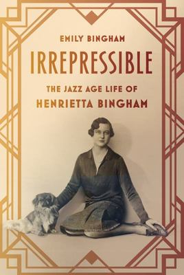 Irrepressible - The Jazz Age Life of Henrietta Bingham