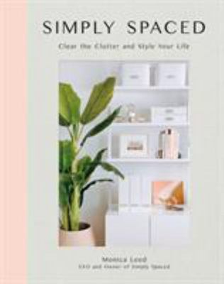 Simply Spaced: A Modern Decluttering Guide for Simplicity and Style at Home
