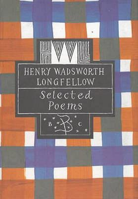 Henry Wadsworth Longfellow - Selected Poems