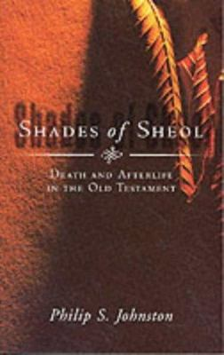 Shades of Sheol - Death and Afterlife in the Old Testament