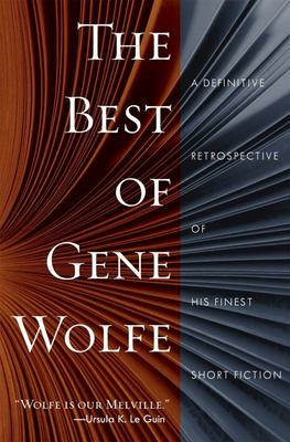 The Best of Gene Wolfe - A Definitive Retrospective of His Finest Short Fiction