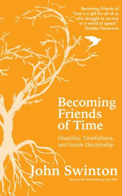 Becoming Friends of Time - Disability, Timefullness, and Gentle Discipleship