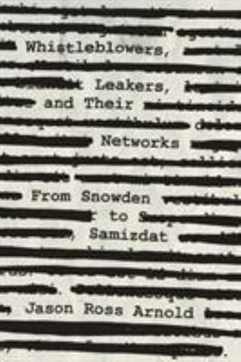 Whistleblowers, Leakers, and Their Networks - From Snowden to Samizdat