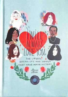 I Will Always Love You - The Loves, Break-Ups and Songs That Have Made History