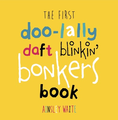 The First Doolally Daft Blinking Bonkers Book