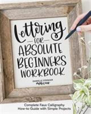 Lettering for Absolute Beginners - Using Faux Calligraphy to Create Simple Versatile Projects