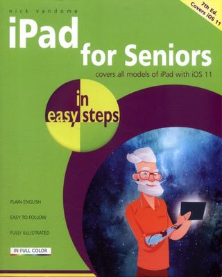 iPad for Seniors in easy steps, 7th Edition: Covers iOS 11