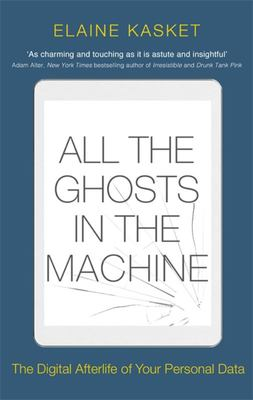 All the Ghosts in the Machine - Illusions of Immortality in the Digital Age