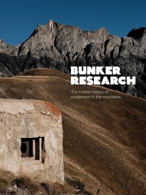 Bunker Research - The hidden history of modernism in the mountains