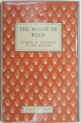 The House of Reed Fifty Years of New Zealand Publishing 1907-1957