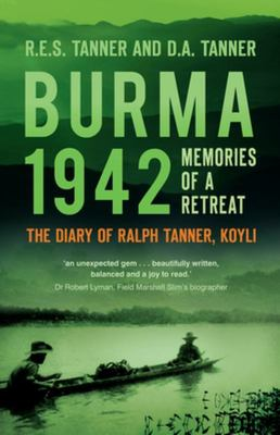 Burma 1942 - Memoirs of a Retreat: the Diary of Ralph Tanner, Koyli