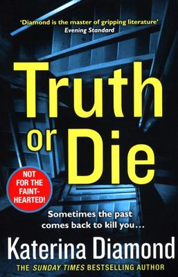 Truth or Die - Sometimes the Past Comes Back to Kill You