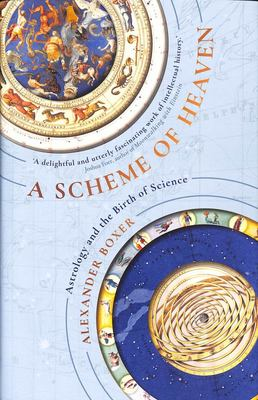 A Scheme of Heaven - The History and Science of Astrology, from Ptolemy to the Victorians and Beyond