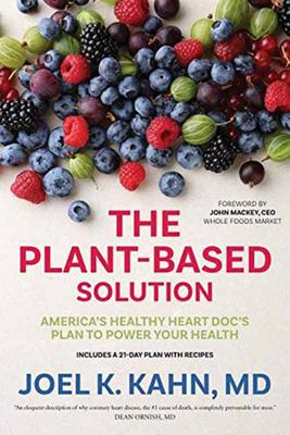The Plant-Based Solution - America's Healthy Heart Doc's Plan to Power Your Health