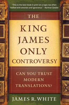 The King James Only Controversy - Can You Trust Modern Translations?