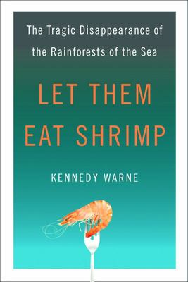 Let Them Eat Shrimp - The Tragic Disappearance of the Rainforests of the Sea