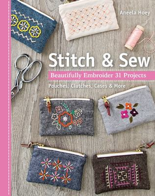 Stitch and Sew - Beautifully Embroider 31 Projects