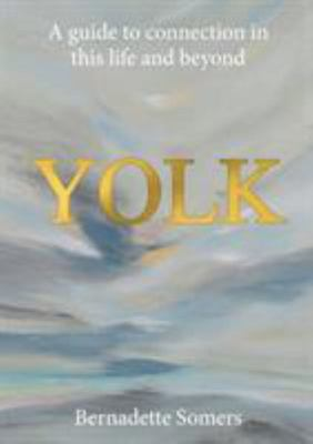 Yolk A guide to connection in this life and beyond
