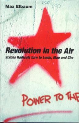 Revolution in the Air Sixties Radicals Turn to Lenin