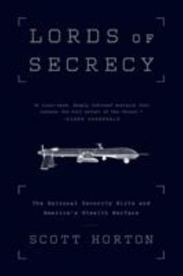 Lords of Secrecy The National Security Elite and Americas Stealth Warfare