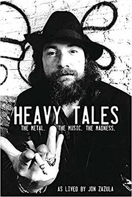 Heavy Tales - The Metal. the Music. the Madness. As Lived by Jon Zazula