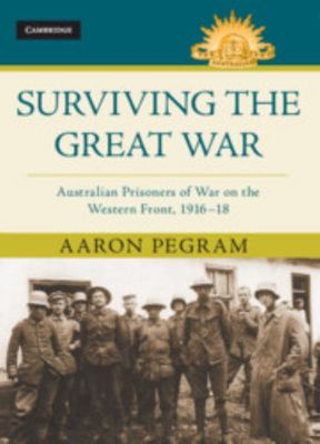 Surviving the Great War - Australian Prisoners of War on the Western Front 1916-18