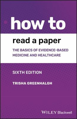 How to Read a Paper - The Basics of Evidence-Based Medicine and Healthcare