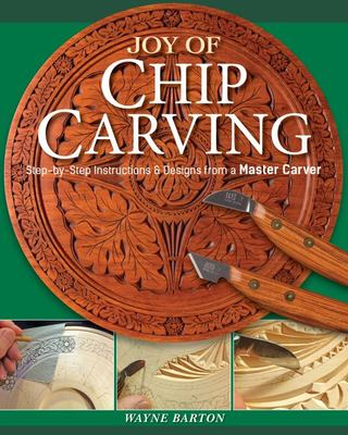 Joy of Chip Carving - Step-By-Step Instructions and Designs from a Master Carver