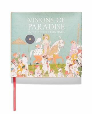 Visions of Paradise: Indian Court Paintings
